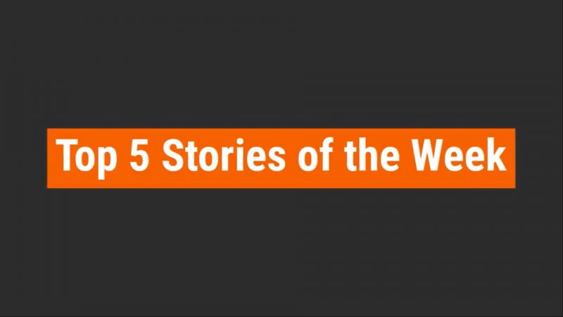 Top 5 Stories of the Week